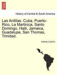 Las Antillas. Cuba, Puerto-Rico, La Martinica, Santo Domingo, Haiti, Jamaica, Guadalupe, San Thomas, Trinidad.