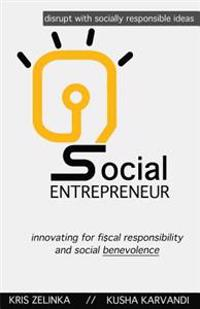 Social Entrepreneur: Innovating for Fiscal Responsibility & Social Benevolence