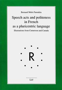 Speech Acts and Politeness in French as a Pluricentric Language: Illustrations from Cameroon and Canada