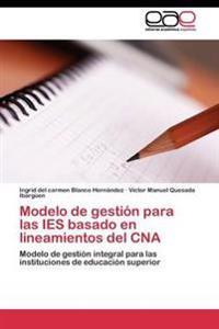 Modelo de Gestion Para Las Ies Basado En Lineamientos del CNA