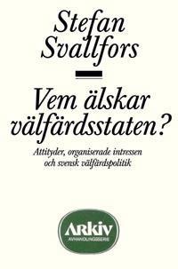 Vem älskar välfärdsstaten? : attityder, organiserade intressen och svensk v