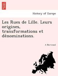 Les Rues de Lille. Leurs Origines, Transformations Et de Nominations.