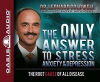 The Only Answer to Stress, Anxiety & Depression: The Root Cause of All Disease