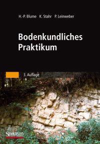 Bodenkundliches Praktikum: Eine Einfuhrung in Pedologisches Arbeiten Fur Okologen, Land- Und Forstwirte, Geo- Und Umweltwissenschaftler