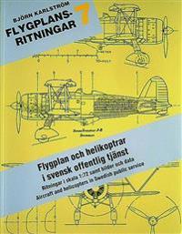 Flygplansritningar. 7 : Flygplan och Helikoptrar i Svensk Offentlig Tjänst
