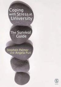 Coping with stress at university : a survival guide / Stephen Palmer & Angela Puri