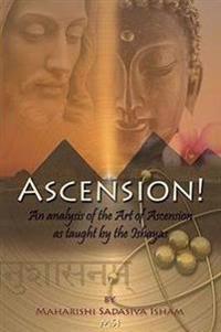 Ascension!: Eine Analyse der Kunst Des Ascendens Wie Sie Von Den Ishayas Gelehrt Wird