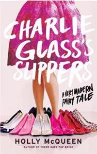 Charlie Glass's Slippers: A Very Modern Fairytale