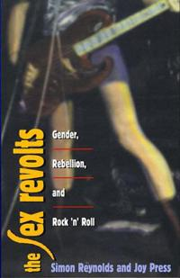 The Sex Revolts: Gender, Rebellion, and Rock 'n' Roll