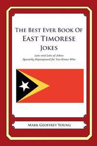 The Best Ever Book of East Timorese Jokes: Lots and Lots of Jokes Specially Repurposed for You-Know-Who