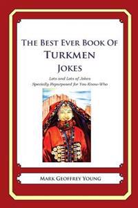 The Best Ever Book of Turkmen Jokes: Lots and Lots of Jokes Specially Repurposed for You-Know-Who