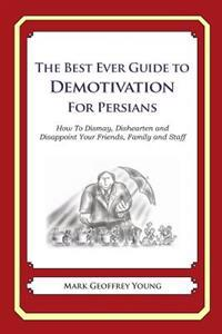 The Best Ever Guide to Demotivation for Persians: How to Dismay, Dishearten and Disappoint Your Friends, Family and Staff