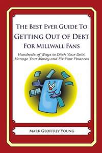 The Best Ever Guide to Getting Out of Debt for Millwall Fans: Hundreds of Ways to Ditch Your Debt, Manage Your Money and Fix Your Finances