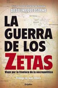 La Guerra de los Zetas: Viaje Por la Frontera de la Necropolitica