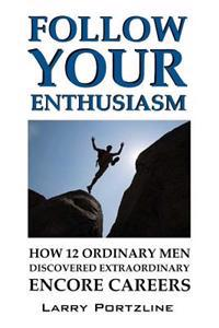 Follow Your Enthusiasm: How 12 Ordinary Men Discovered Extraordinary Encore Careers