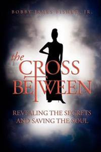 The Cross Between Revealing the Secrets And Saving the Soul