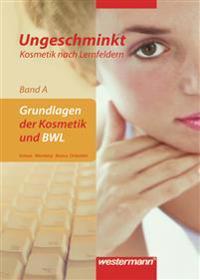 Ungeschminkt - Kosmetik nach Lernfeldern. Band A. Grundlagen und BWL