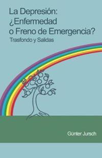 La Depresion: Enfermedad O Freno de Emergencia? - Trasfondo y Salidas