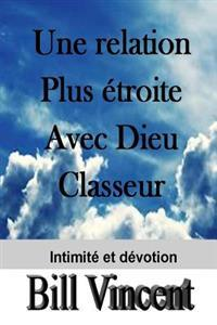 Une Relation Plus Etroite Avec Dieu Classeur: A Closer Relationship with God Workbook (French Edition)