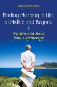 Finding Meaning in Life, at Midlife and Beyond