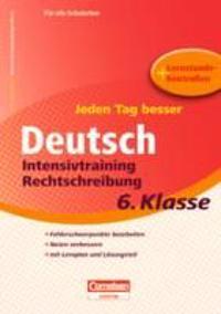 Jeden Tag besser  Deutsch 6. Schuljahr. Intensivtraining Rechtschreibung
