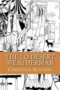 The Lo Desert Weatherman: Songs of Praise Raw Wrong And... Real