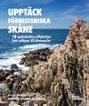 Upptäck förhistoriska Skåne : 18 spektakulära utflyktstips - från vulkaner till dinosaurier