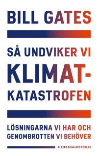 Så undviker vi klimatkatastrofen : lösningarna vi har och genombrotten vi behöver