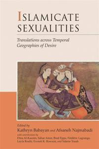 Islamicate Sexualities: Translations Across Temporal Geographies of Desire