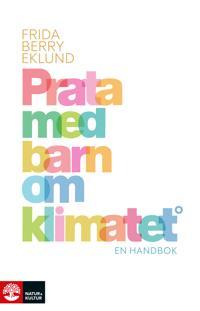 Omslaget av Prata med barn om klimatet: En handbok av Frida Berry Eklund