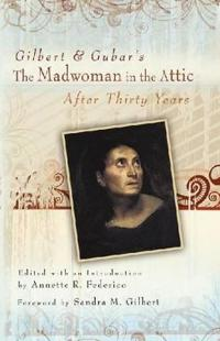 Gilbert & Gubar's the Madwoman in the Attic After Thirty Years