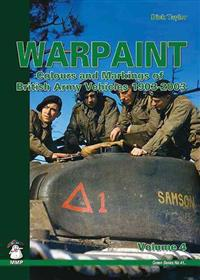 Warpaint Vol 4: British Army Vehicle Colours and Markings 1903-2003