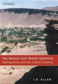 The Middle East Water Question: Hydropolitics and the Global Economy