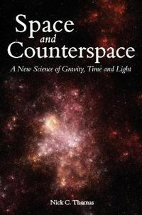 Space and Counterspace: A New Science of Gravity, Time, and Light