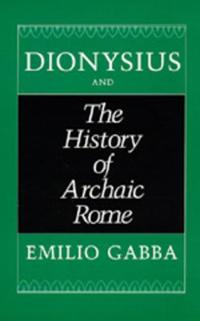 Dionysius and <i>The History of Archaic Rome</i>