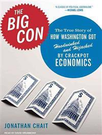 The Big Con: The True Story of How Washington Got Hoodwinked and Hijacked by Crackpot Economics