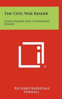 The Civil War Reader: Union Reader and Confederate Reader
