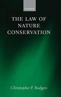 The Law of Nature Conservation: Property, Environment, and the Limits of Law