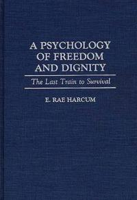 A Psychology of Freedom and Dignity