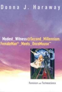 Modest_witness@second_millennium.Femaleman_meets_oncomouse: Feminism and Technoscience
