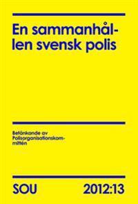 En sammanhållen svensk polis (SOU 2012:13)