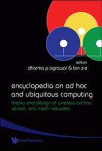 Encyclopedia On Ad Hoc And Ubiquitous Computing: Theory And Design Of Wireless Ad Hoc, Sensor, And Mesh Networks