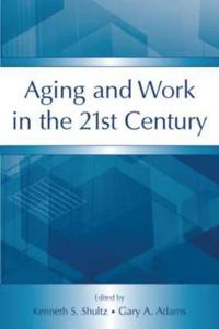 Aging And Work in the 21st Century