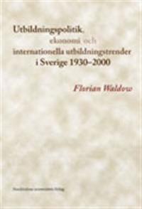 Utbildningspolitik, ekonomi och internationella utbildningstrender i Sverige 1930-2000
