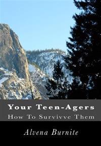 Your Teen-Agers: How to Survivve Them