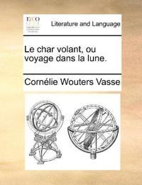 Le Char Volant, Ou Voyage Dans La Lune.