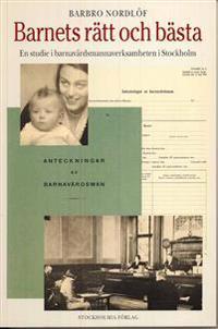 Barnets rätt och bästa -en studie i barnavårdsmannaverksamheten i Stockholm - Barbro Nordlöf pdf epub