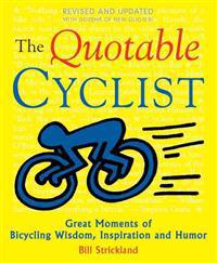 The Quotable Cyclist: Great Moments of Bicycling Wisdom, Inspiration and Humor