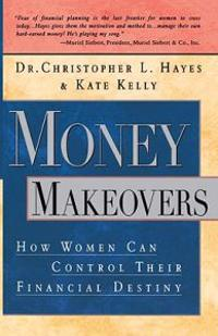 Money Makeovers: How Women Can Control Their Financial Destiny