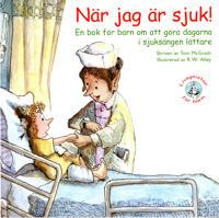 När jag är sjuk! : en bok för barn om att göra dagarna i sjuksängen lättare